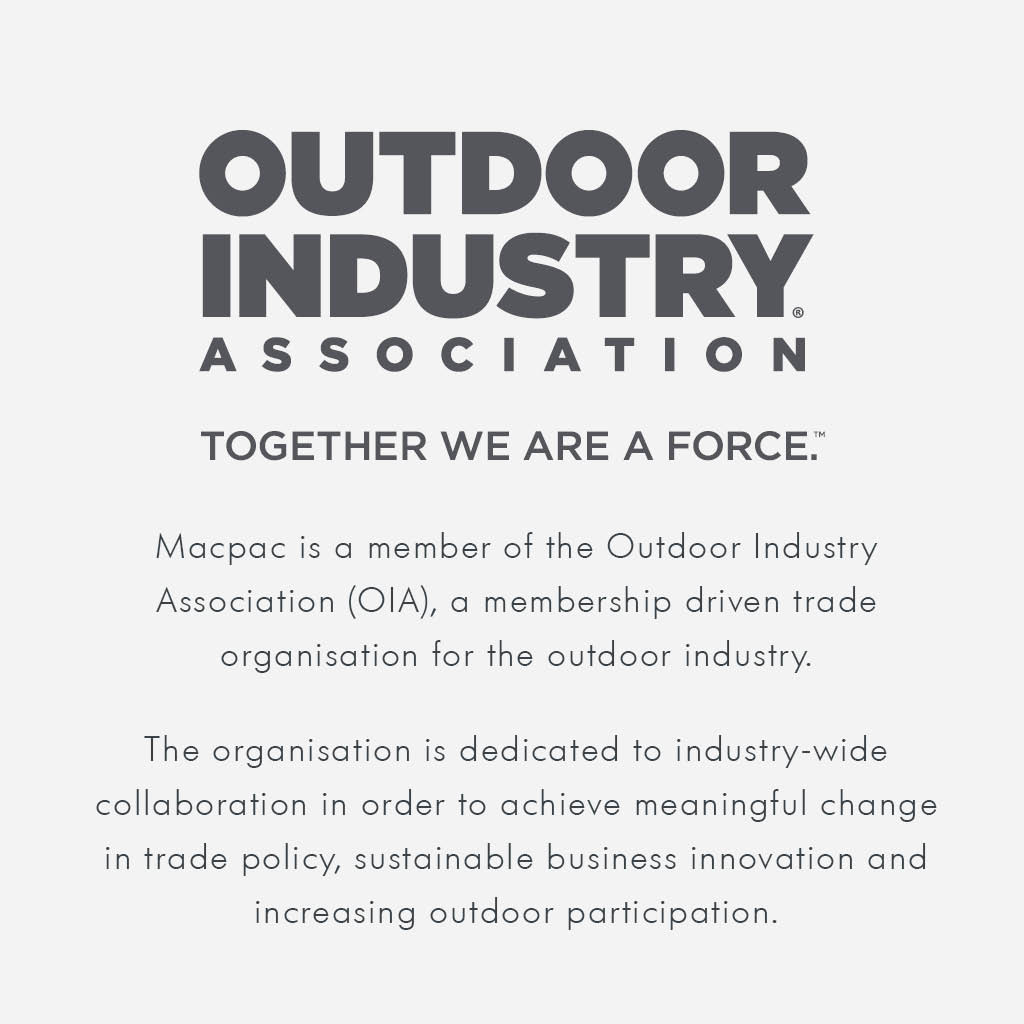 Text reading - Outdoor industry association, Together we are a force. Macpac is a member of the outdoor industry association (OIA), a membership driven trade organisation for the outdoor industry. The organisation is dedicated to industry-wide collaboration in order to achieve meaningful change in trade policy, sustainable business innovation and increasing outdoor participation.